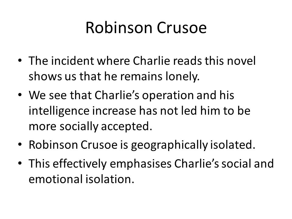 Robinson Crusoe The incident where Charlie reads this novel shows us that he remains lonely.