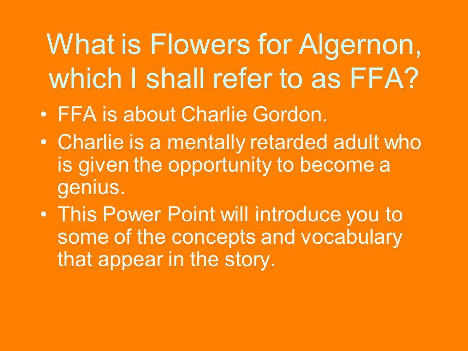 What is Flowers for Algernon, which I shall refer to as FFA