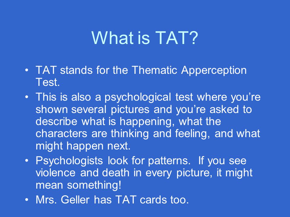 What is TAT TAT stands for the Thematic Apperception Test.