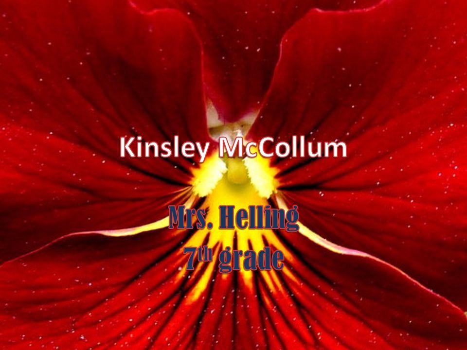 Kinsley McCollum Mrs. Helling 7th grade