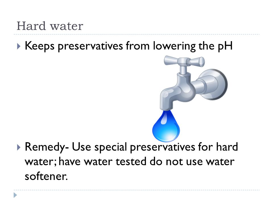 Hard water Keeps preservatives from lowering the pH.