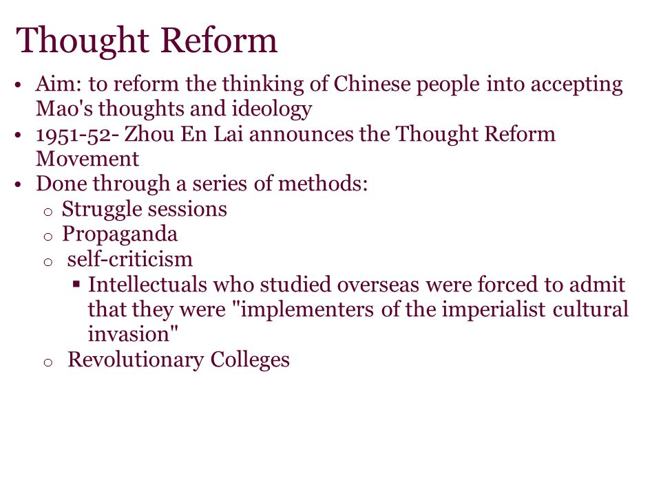 Thought Reform Aim: to reform the thinking of Chinese people into accepting Mao s thoughts and ideology.
