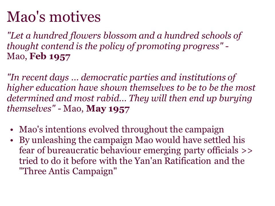 Mao s motives Let a hundred flowers blossom and a hundred schools of thought contend is the policy of promoting progress - Mao, Feb 1957.
