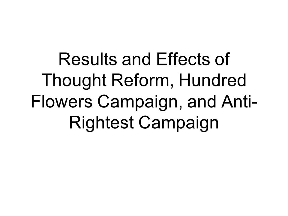 Results and Effects of Thought Reform, Hundred Flowers Campaign, and Anti-Rightest Campaign