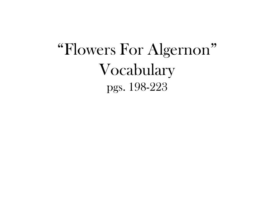Flowers For Algernon Vocabulary pgs. 198-223