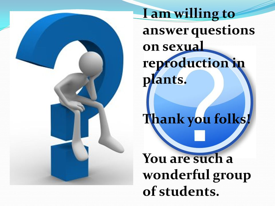I am willing to answer questions on sexual reproduction in plants