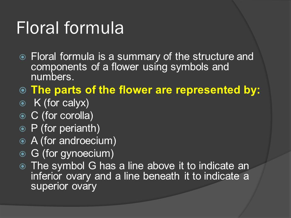 Floral formula The parts of the flower are represented by: