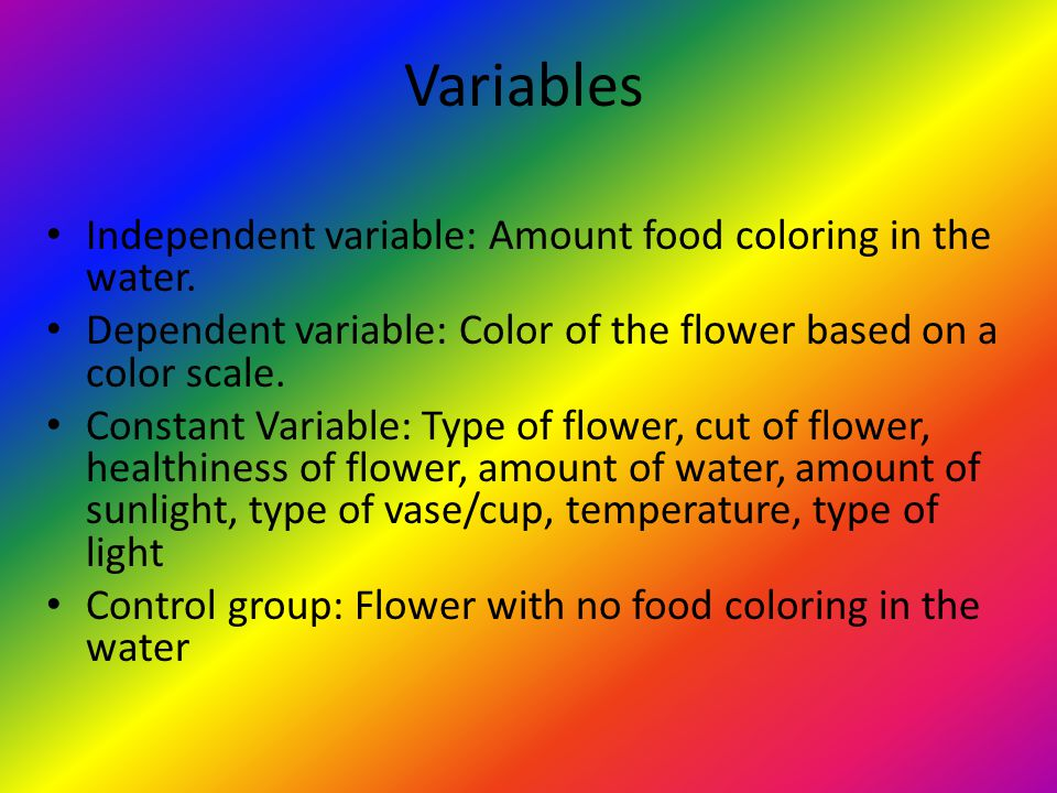 Variables Independent variable: Amount food coloring in the water.