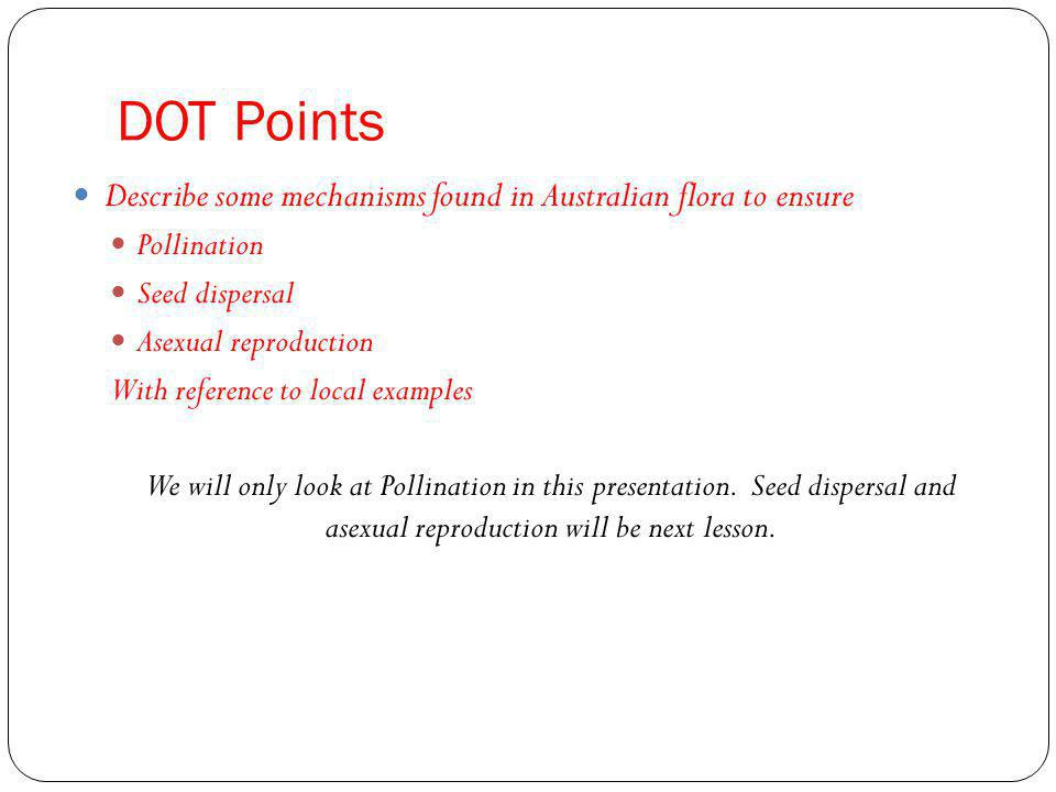 DOT Points Describe some mechanisms found in Australian flora to ensure. Pollination. Seed dispersal.