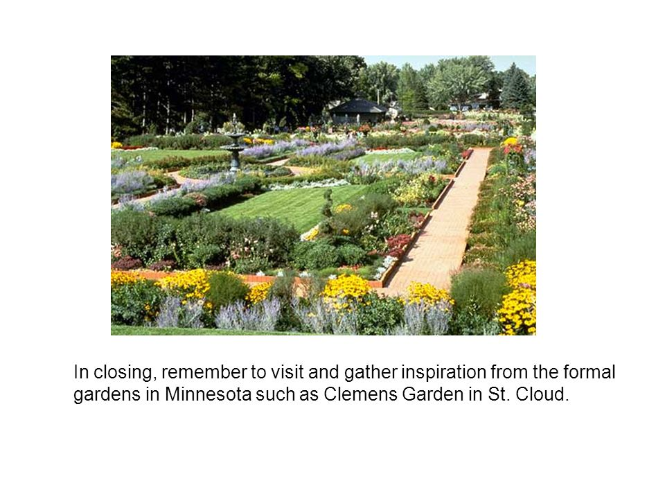 In closing, remember to visit and gather inspiration from the formal gardens in Minnesota such as Clemens Garden in St.
