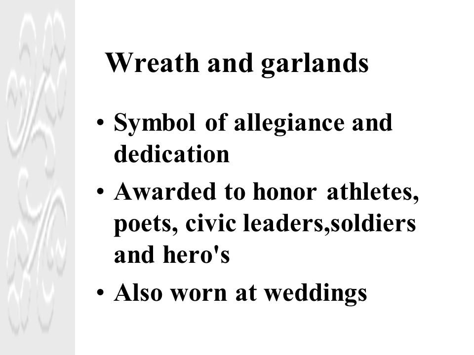 Wreath and garlands Symbol of allegiance and dedication