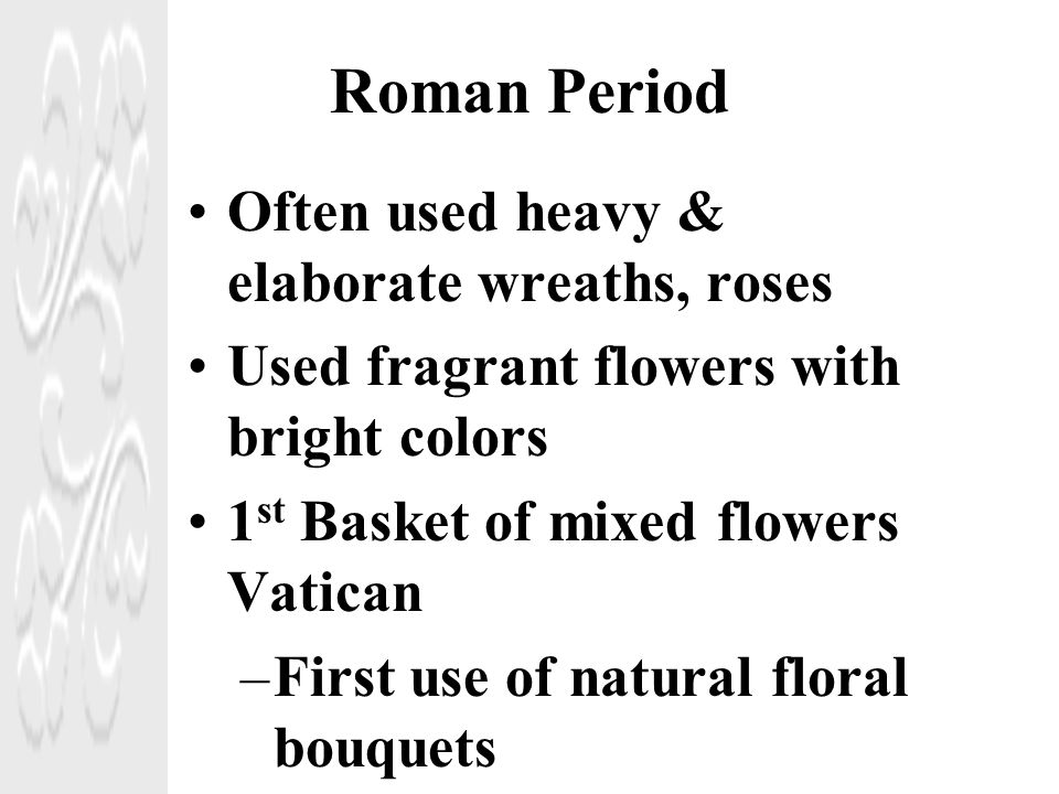 Roman Period Often used heavy & elaborate wreaths, roses