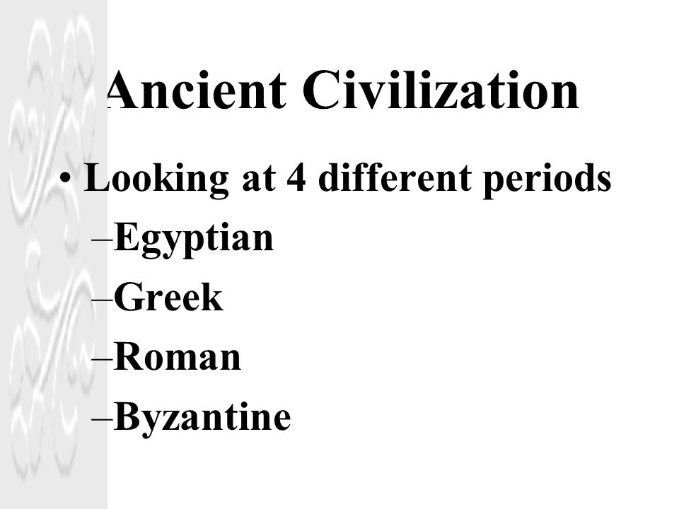 Ancient Civilization Looking at 4 different periods Egyptian Greek