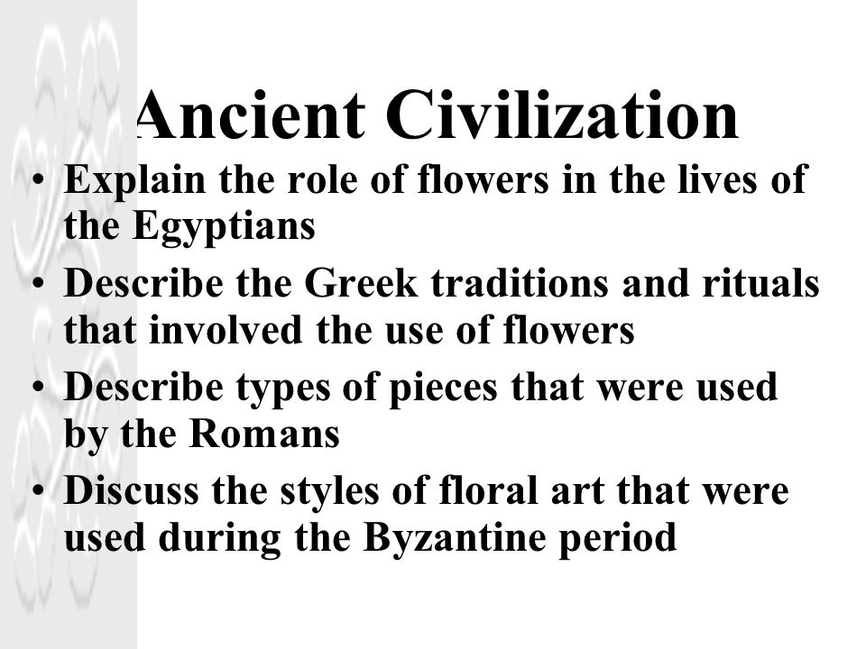 Ancient Civilization Explain the role of flowers in the lives of the Egyptians.