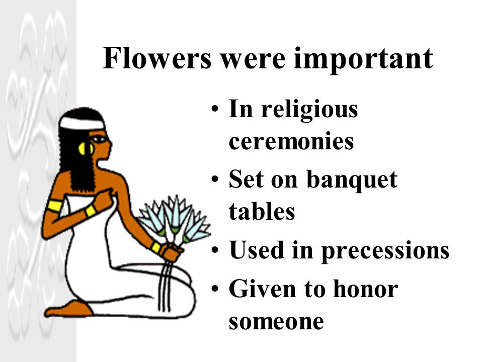 Flowers were important
