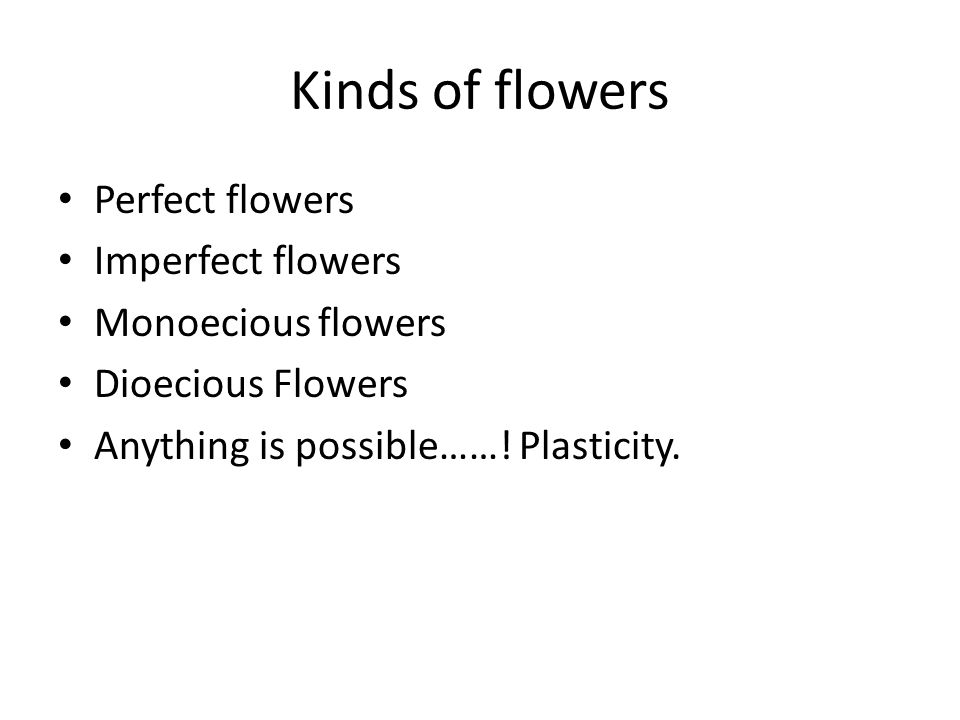 Kinds of flowers Perfect flowers Imperfect flowers Monoecious flowers