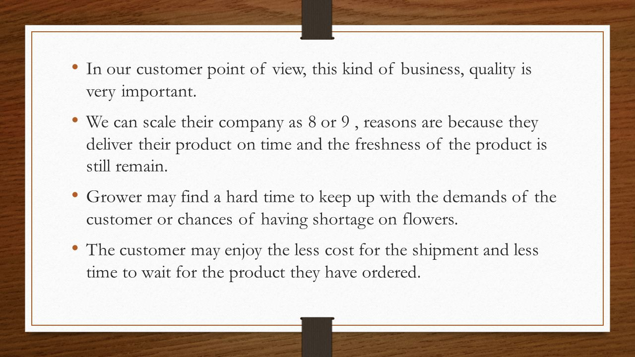 In our customer point of view, this kind of business, quality is very important.