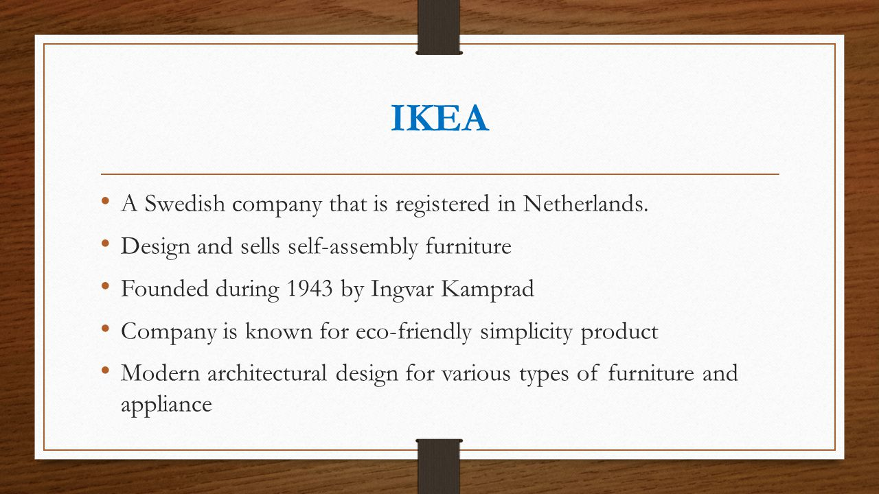 IKEA A Swedish company that is registered in Netherlands.