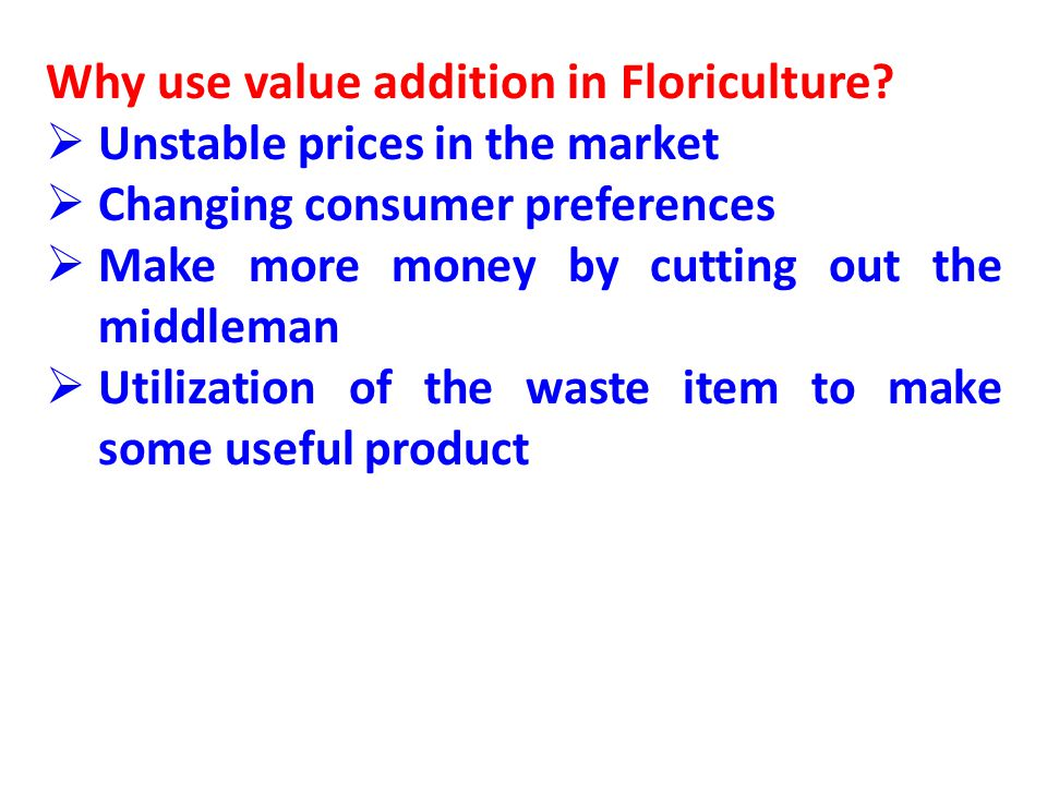 Why use value addition in Floriculture