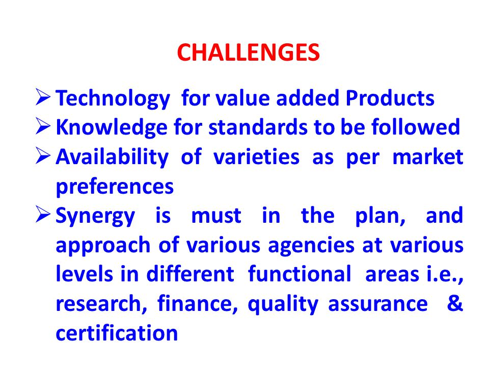 CHALLENGES Technology for value added Products