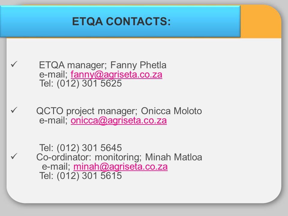 ETQA CONTACTS: ETQA manager; Fanny Phetla e-mail; fanny@agriseta.co.za