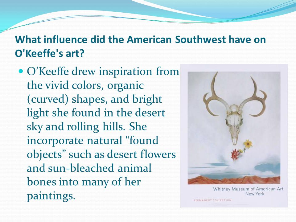 What influence did the American Southwest have on O Keeffe s art