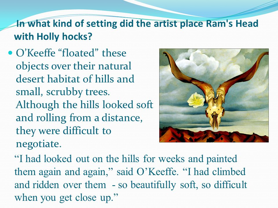 In what kind of setting did the artist place Ram s Head with Holly hocks