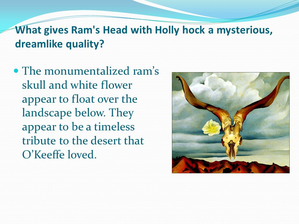 What gives Ram s Head with Holly hock a mysterious, dreamlike quality