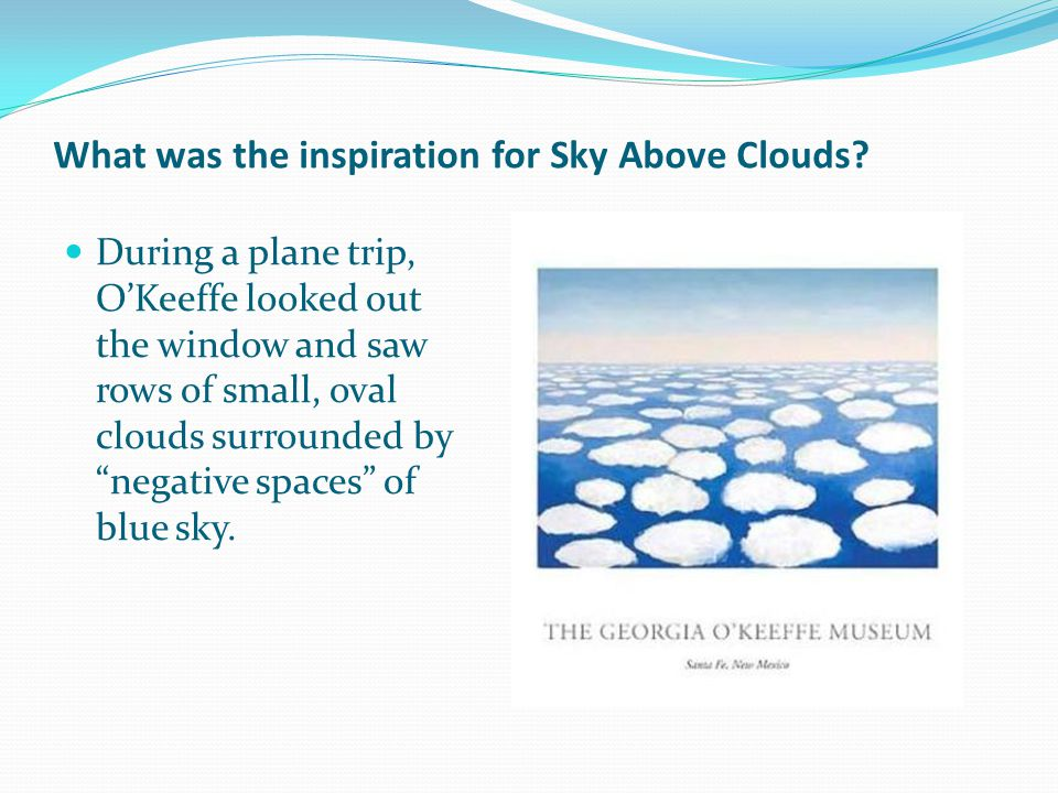 What was the inspiration for Sky Above Clouds