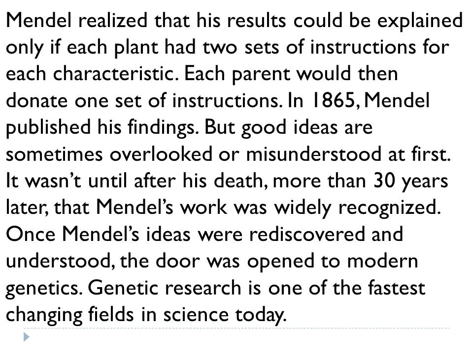 Mendel realized that his results could be explained only if each plant had two sets of instructions for each characteristic.