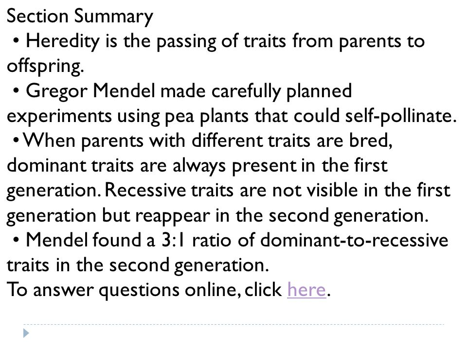 Section Summary • Heredity is the passing of traits from parents to offspring.