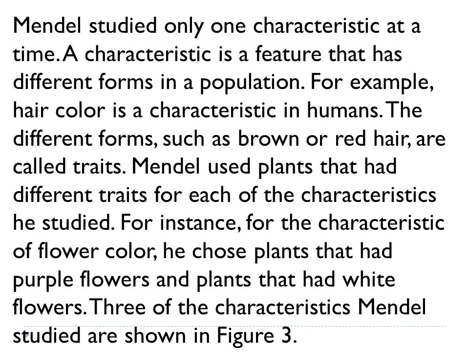 Mendel studied only one characteristic at a time