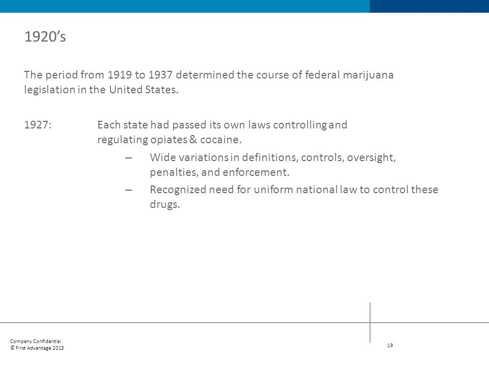 1920's The period from 1919 to 1937 determined the course of federal marijuana legislation in the United States.