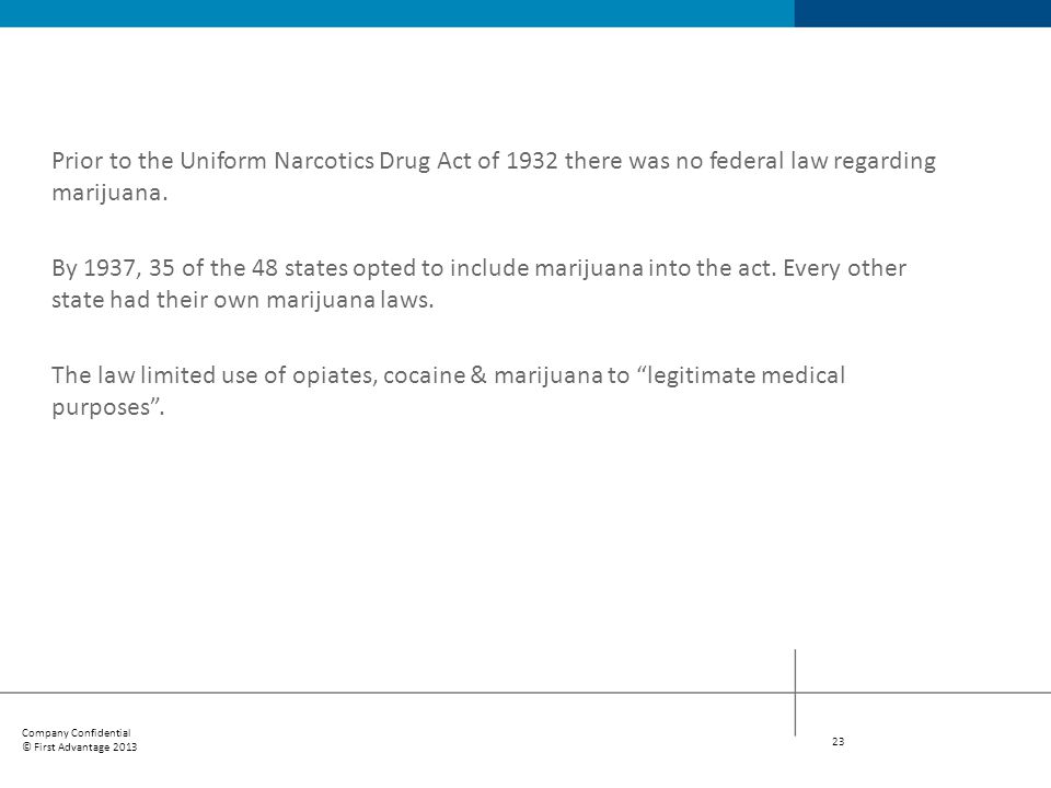 Prior to the Uniform Narcotics Drug Act of 1932 there was no federal law regarding marijuana.