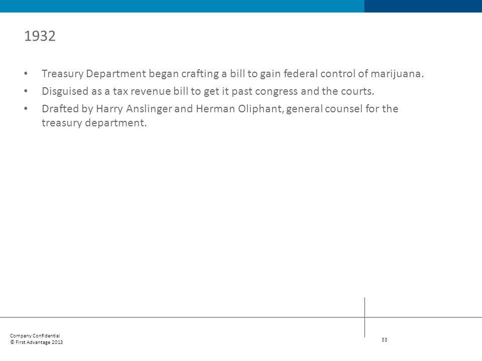 1932 Treasury Department began crafting a bill to gain federal control of marijuana.