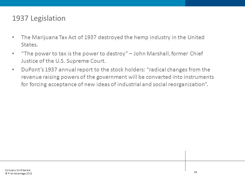 1937 Legislation The Marijuana Tax Act of 1937 destroyed the hemp industry in the United States.