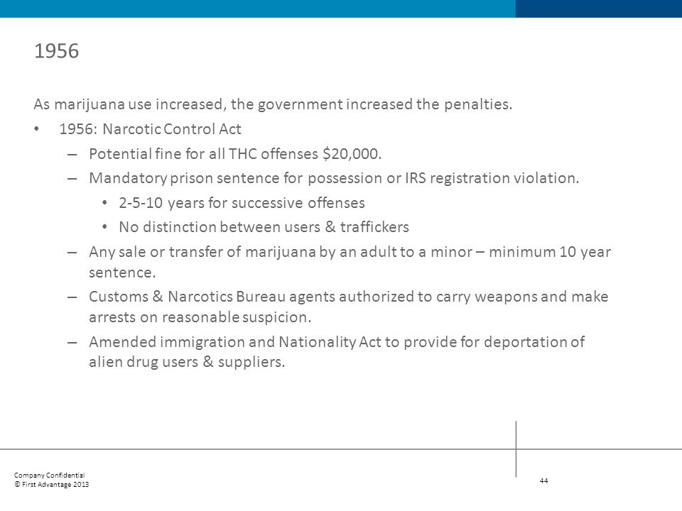 1956 As marijuana use increased, the government increased the penalties. 1956: Narcotic Control Act.