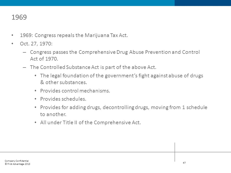 1969 1969: Congress repeals the Marijuana Tax Act. Oct. 27, 1970: