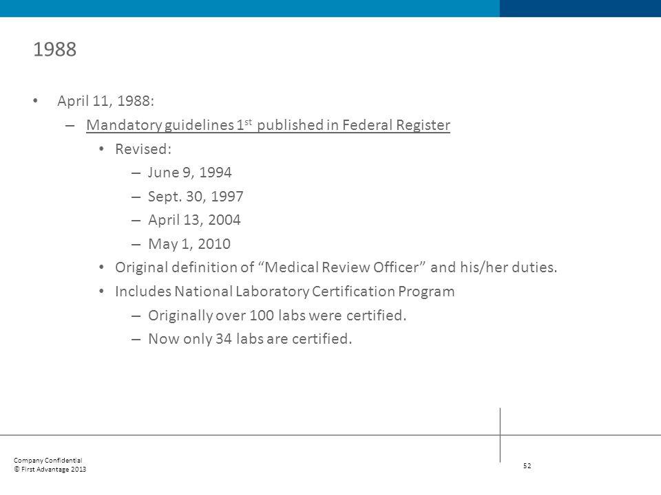 1988 April 11, 1988: Mandatory guidelines 1st published in Federal Register. Revised: June 9, 1994.