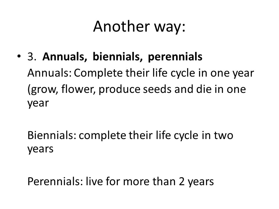 Another way: 3. Annuals, biennials, perennials