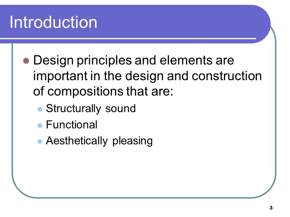 Introduction Design principles and elements are important in the design and construction of compositions that are: