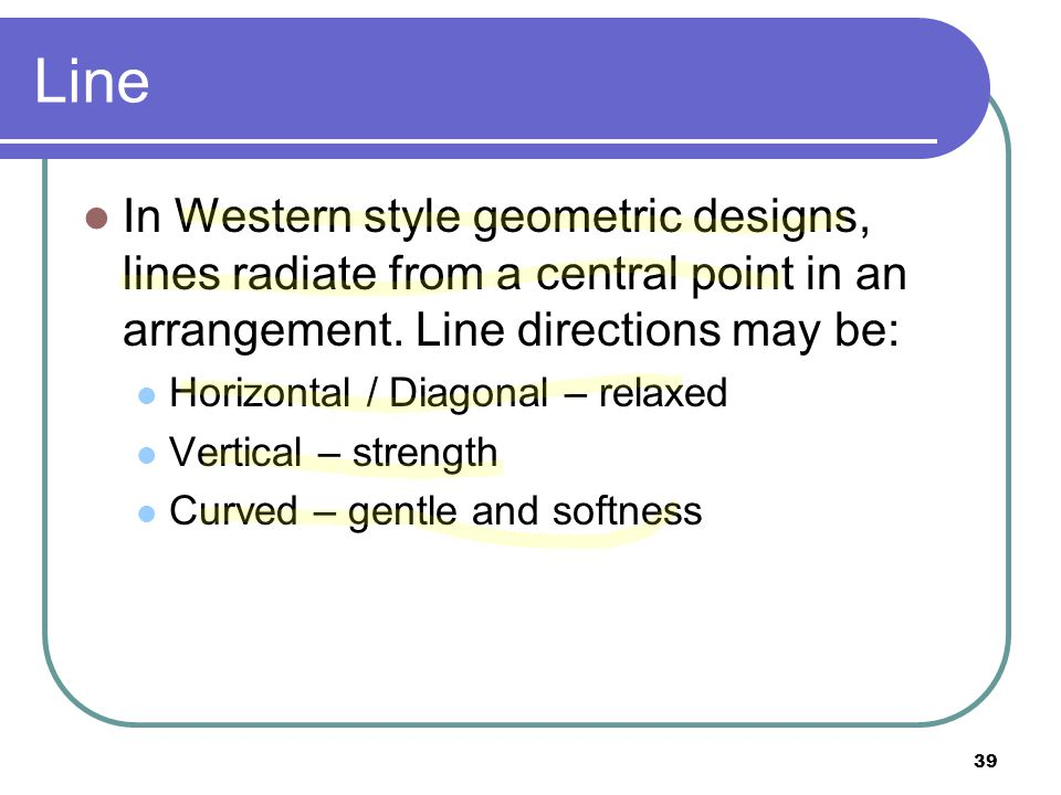 Line In Western style geometric designs, lines radiate from a central point in an arrangement. Line directions may be: