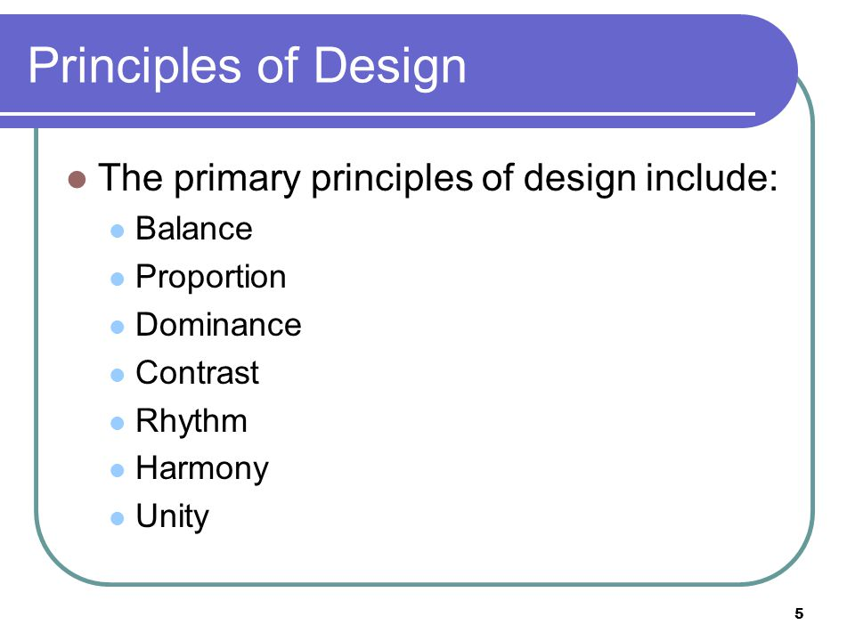 Principles of Design The primary principles of design include: Balance