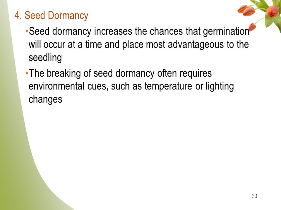 4. Seed Dormancy Seed dormancy increases the chances that germination will occur at a time and place most advantageous to the seedling.