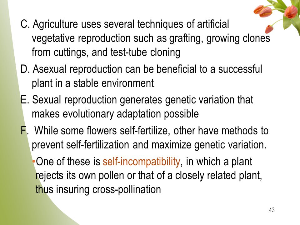 C. Agriculture uses several techniques of artificial vegetative reproduction such as grafting, growing clones from cuttings, and test-tube cloning