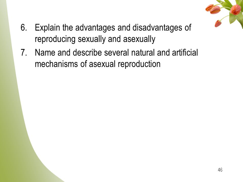 Explain the advantages and disadvantages of reproducing sexually and asexually