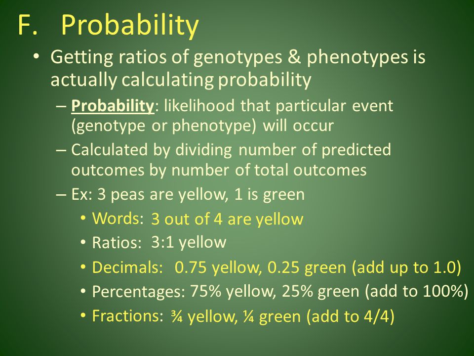 Probability Getting ratios of genotypes & phenotypes is actually calculating probability.