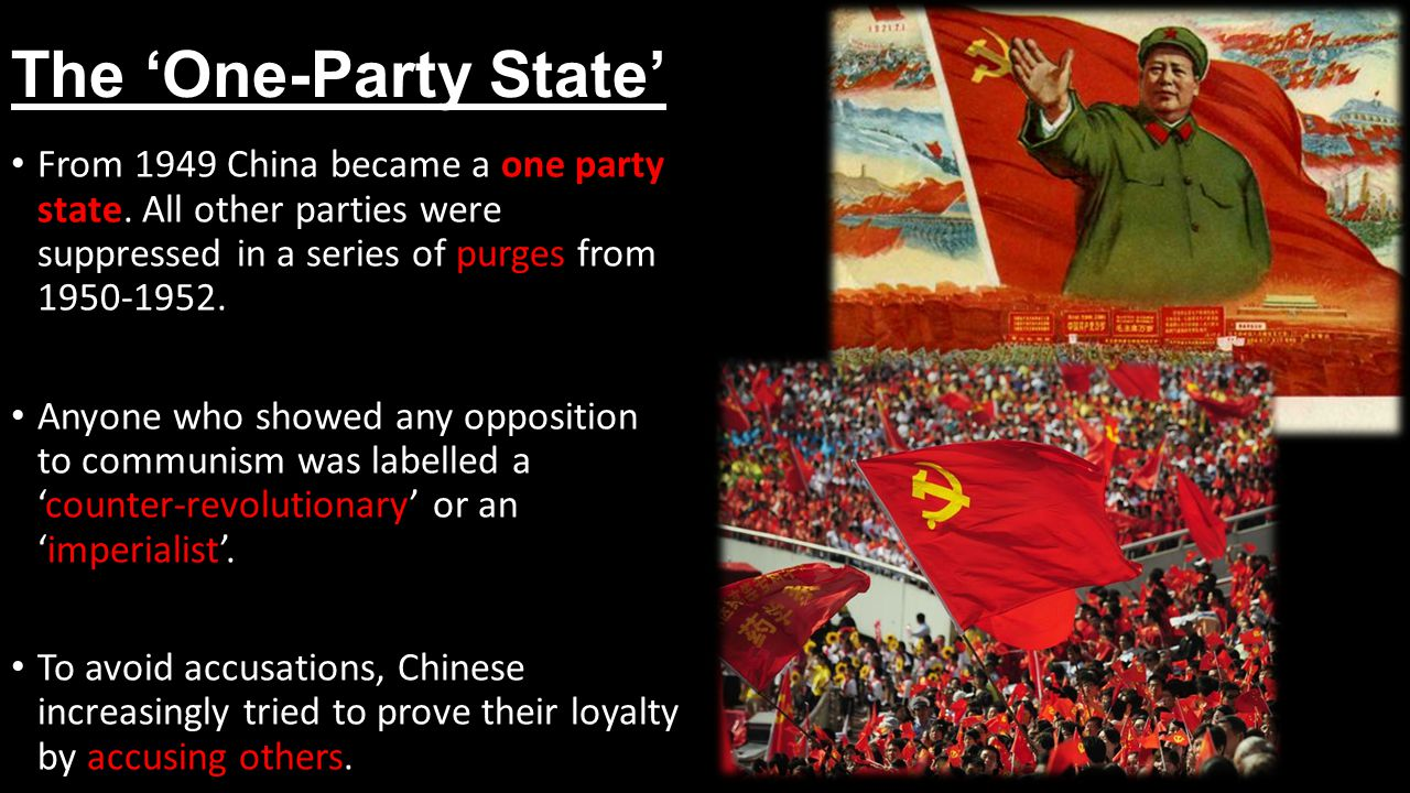 The 'One-Party State' From 1949 China became a one party state. All other parties were suppressed in a series of purges from 1950-1952.