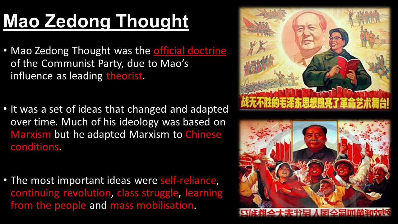 Mao Zedong Thought Mao Zedong Thought was the official doctrine of the Communist Party, due to Mao's influence as leading theorist.