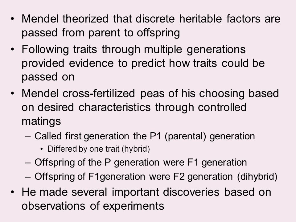 Mendel theorized that discrete heritable factors are passed from parent to offspring